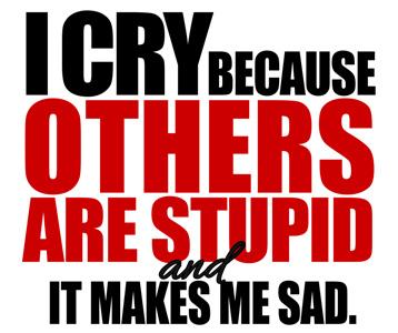 I Cry Because Others Are Stupid T-Shirt, Clothing, Mug