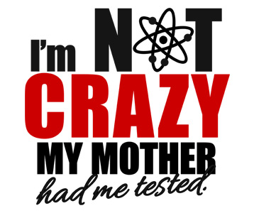 I/'M NOT CRAZY MY MOTHER HAD ME TESTED T-Shirt Womens Long Sheldon Funny theory